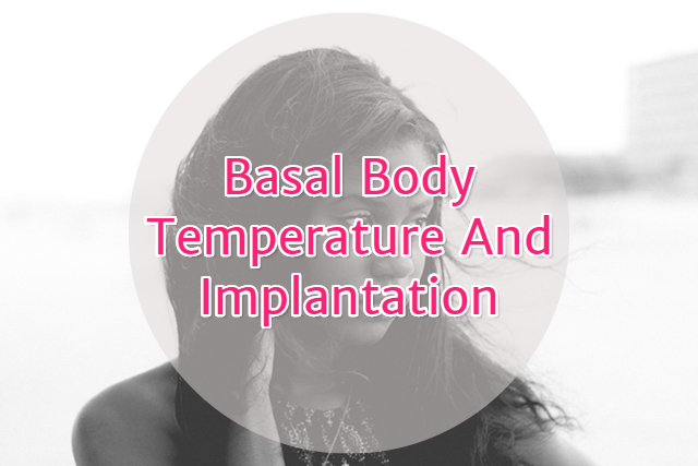 Basal Body Temperature And Implantation