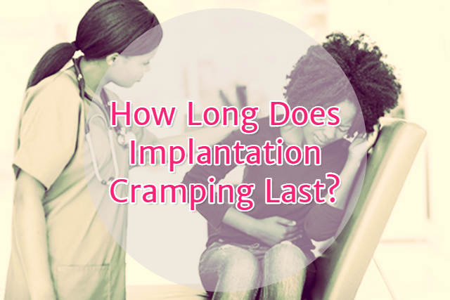 Implantation Cramps How Long Does Implantation Cramping Last