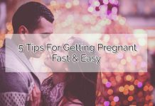 5 Tips For Getting Pregnant Fast & Easy