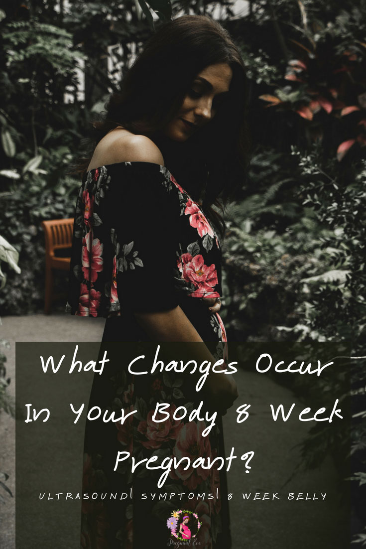 What Changes Occur In Your Body Eight Week Pregnant?