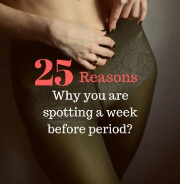 25 Reasons Why you are spotting a week before period?