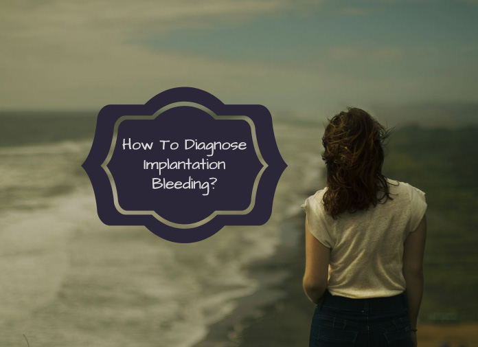 How To Diagnose Implantation Bleeding?