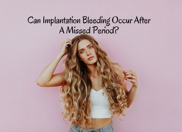 Implantation Bleeding After Missed A Period?